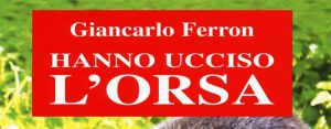 Hanno ucciso l'orsa di Giancarlo Ferron